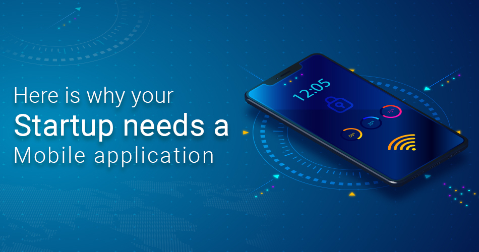 Here is Why Your Startup Needs a Mobile Application
