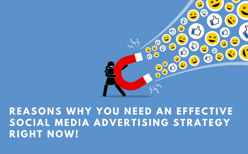 Reasons Why You Need an Effective Social Media Advertising Strategy Right Now!